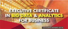 Executive Certificate in Big Data & Analytics for Business​ (Autumn Intake 2018)