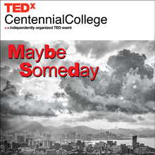 TEDxCentennialCollege - Maybe Someday